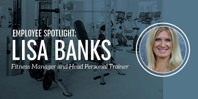 Employee Spotlight – Lisa Banks, Fitness Manager